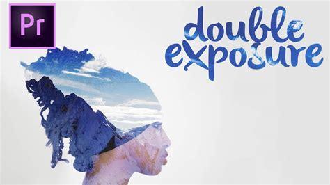 double exposure video tutorial premiere easy double exposure effect premiere pro cc tutorial