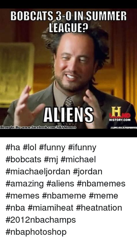 Funny Alien Meme - bobcats 3 0 in summer league aliens history com brought bv www facebook comm nbamemes ha lol