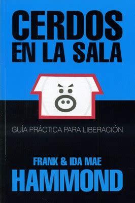 libro liberacion sobrenatural libertad para cerdos en la sala gu 237 a pr 225 ctica para liberaci 243 n