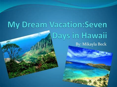 design a dream vacation webquest ppt my dream vacation seven days in hawaii powerpoint