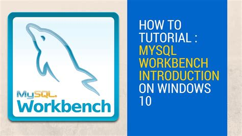 windows 10 introduction tutorial how to tutorial mysql workbench introduction on windows