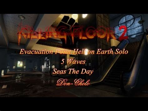 killing floor 2 evacuation point hell on earth solo 5 waves youtube
