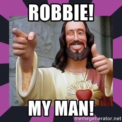 Man Up Meme - robbie my man thumbs up jesus meme generator