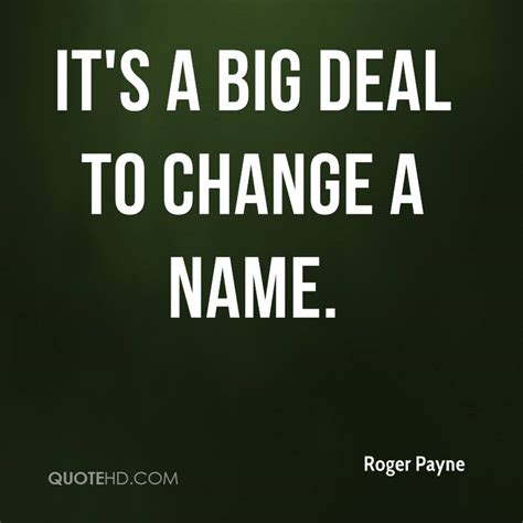 Big Deals On Big Names by Roger Payne Quotes Quotehd