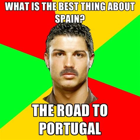 Spain Meme - what is the best thing about spain the road to portugal