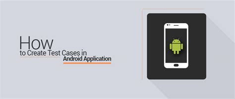 how to write android apps how to create test cases in android application testbytes