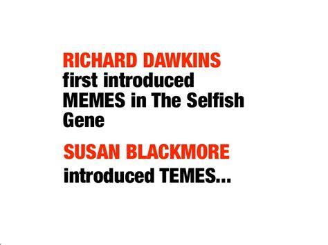 Meme Selfish Gene - richard dawkins first introduced memes