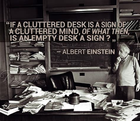 Cluttered Desk Cluttered Mind if a cluttered desk is a sign of a cluttered mind of what