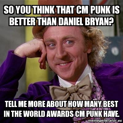Willy Wonka Tell Me More Meme - meme willy wonka so you think that cm punk is better