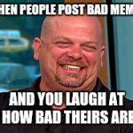 Rick Harrison Meme Generator - rick harrison laugh meme generator imgflip