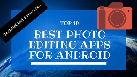 best editing app for android top 10 best photo editing apps for android in 2016