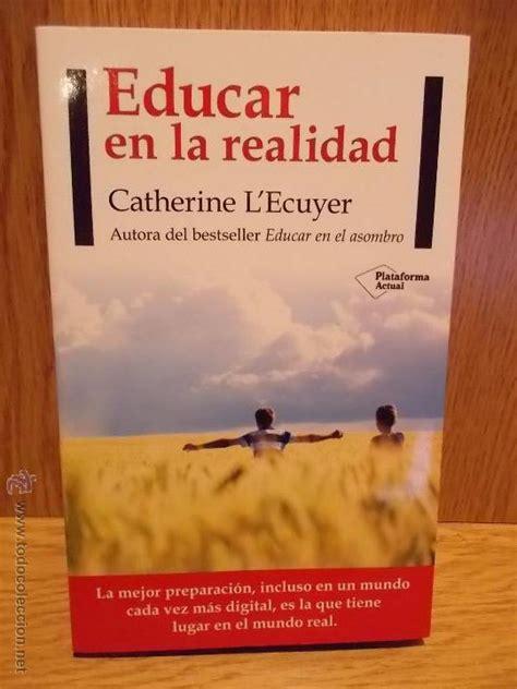 libro educar en la realidad educar en la realidad catherine l ecuyer ed comprar libros de pedagog 237 a en todocoleccion