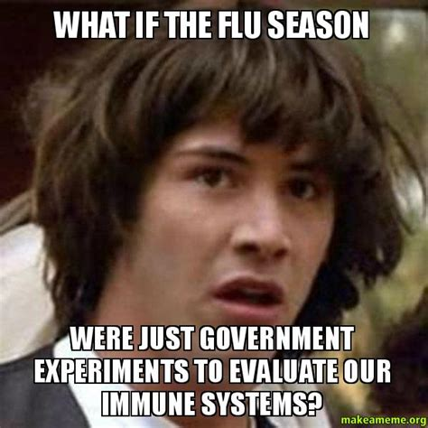 Meme What If - what if the flu season were just government experiments to