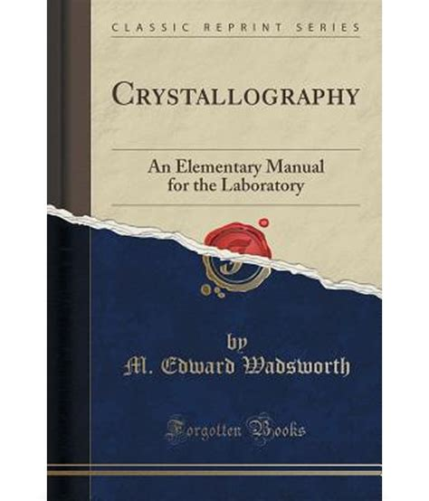 a manual of elementary classic reprint books crystallography an elementary manual for the laboratory