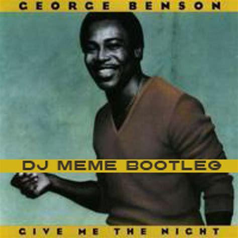 Benson Meme - george benson give me the night dj meme deep in the