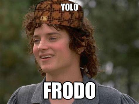 Frodo Meme - yolo frodo misc quickmeme
