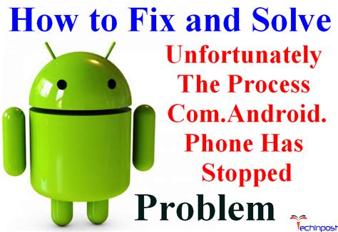 android unfortunately has stopped fixed unfortunately the process android phone has stopped android error