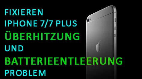 fixieren iphone 7 7 plus 220 berhitzung und batterieentleerung problem mit einfacher f 252 hrer