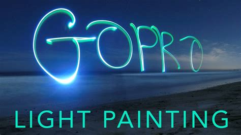 who is the painter of light gopro tutorial light painting youtube