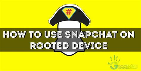 Rooted User 1 how to use snapchat on rooted device using xposed framework