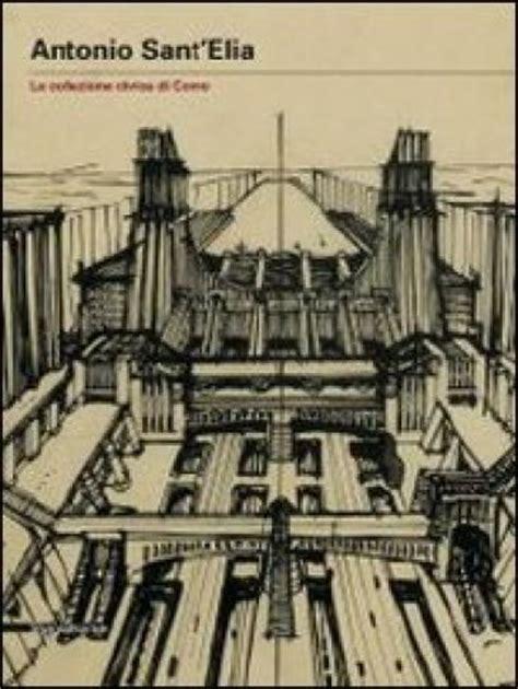 libreria mondadori como antonio sant elia i disegni delle collezioni civiche di