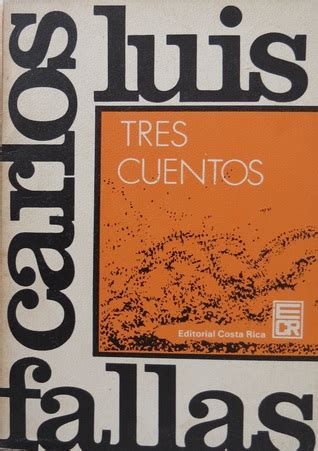 cuentos fiction poetry tres cuentos by carlos luis fallas reviews discussion bookclubs lists