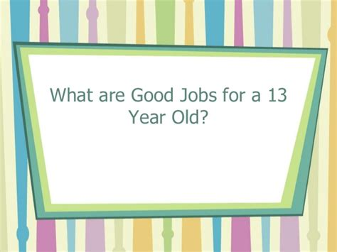 How To Make Money 13 Year Old Online - what are good jobs opportunities for a 13 year old