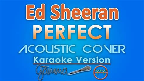 ed sheeran perfect karaoke piano ed sheeran perfect karaoke acoustic by gmusic chords