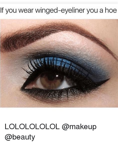 Eyeliner Meme - 25 best memes about you a hoe you a hoe memes