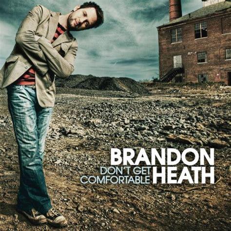 how to get comfortable brandon heath don t get comfortable com music