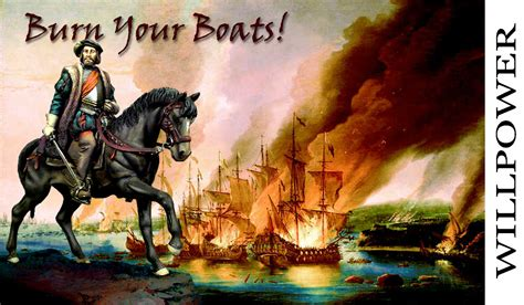 burn the boats story should you burn your boats having a plan b or not