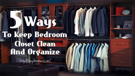 clean and organize bedroom 5 ways to keep bedroom closet clean and organize the