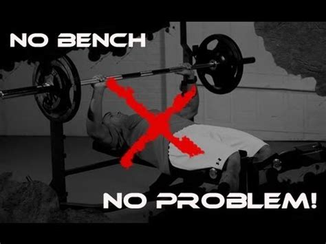 how to do incline bench press without a bench build a bigger chest with the quot benchless quot bench press