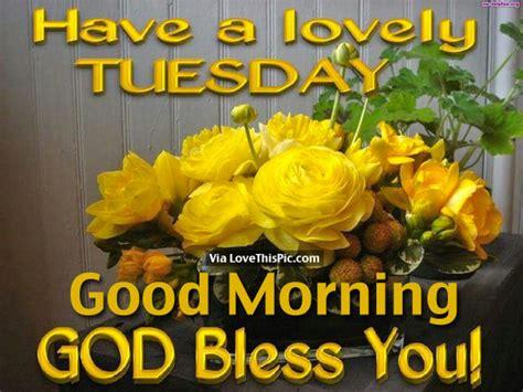 lovely tuesday good morning god bless