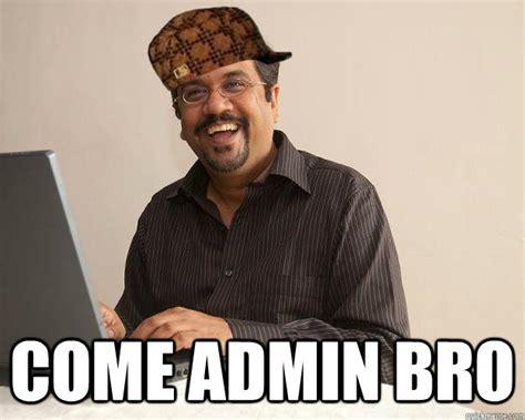 Admin Meme - scumbag network administrator memes quickmeme