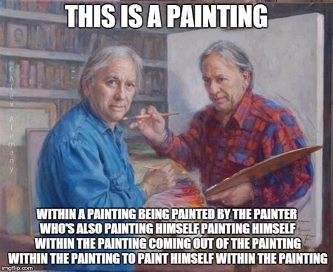 Oil Painting Meme - painter painting himself painting www imgkid com the image kid has it