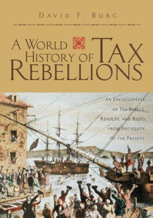 A World History Of Tax Rebellions An Encyclopedia Of Tax