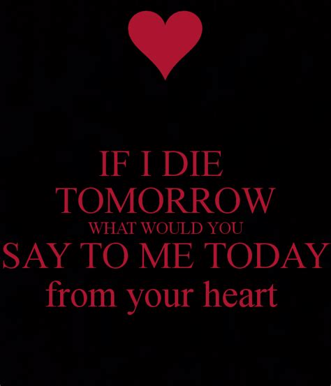 What Would You Do If Your Was At Home by If I Die Tomorrow What Would You Say To Me Today From Your