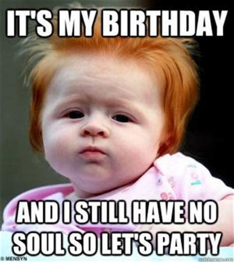 Memes For Birthdays - humorous it s my birthday meme 2happybirthday