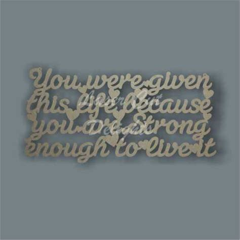 You Were Given This Life Because You Are Strong Enough To