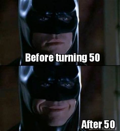 Turning 50 Memes - meme creator before turning 50 after 50 meme generator