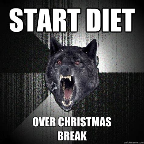 Christmas Break Meme - start diet over christmas break insanity wolf quickmeme