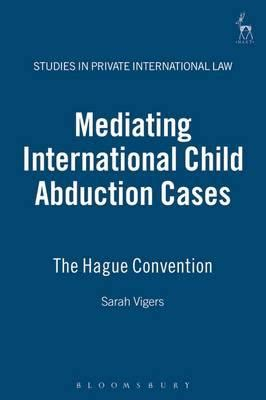 international child abduction â implementation of the hague convention on civil aspects of international child abduction books mediating international child abduction cases