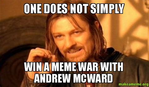 One Does Simply Meme - one does not simply win a meme war with andrew mcward