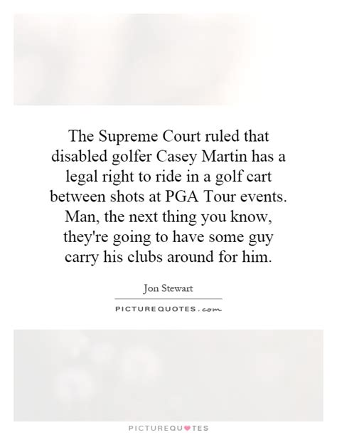 In Which Has The Supreme Court Ruled That Can Conduct A Search With No Warrant The Supreme Court Ruled That Disabled Golfer Casey Martin Has A Picture Quotes