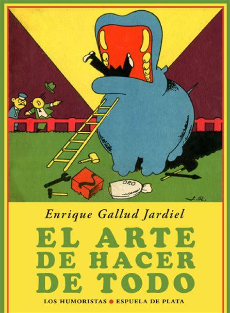 libro arte nuevo de hacer enrique gallud jardiel presenta un nuevo libro titulado el arte de hacer de todo
