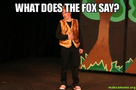 What Does The Fox Say Meme - what does the fox say make a meme