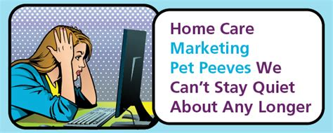 home care marketing pet peeves we can t stay about