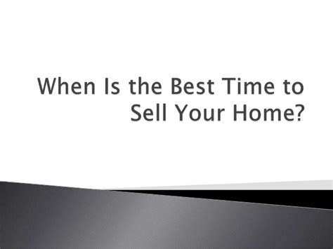 when is the best time to sell a house when is the best time to sell your home