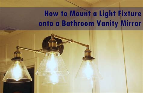 how to mount a bathroom mirror how to mount a light on top of a mirror bathroom vanity